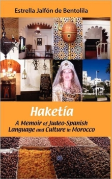 Haketia : a Memoir of Judeo-Spanish Language and Culture in Morocco, Hardback Book