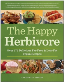 The Happy Herbivore Cookbook : Over 175 Delicious Fat-Free and Low-Fat Vegan Recipes, Paperback Book