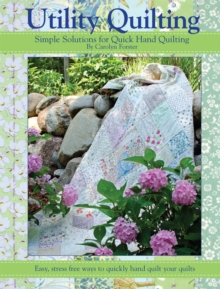 Utility Quilting : Simple Solutions for Quick Hand Quilting, Paperback Book