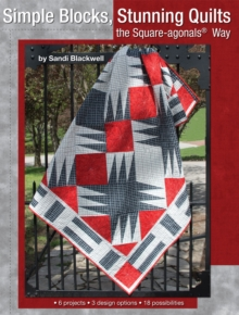 Simple Blocks, Stunning Quilts the Square-Agonals Way : 6 Projects, 3 Design Options, 18 Possibilities, Paperback Book
