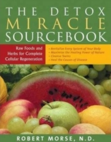 Detox Miracle Sourcebook : Raw Foods & Herbs for Complete Cellular Regeneration, Paperback / softback Book