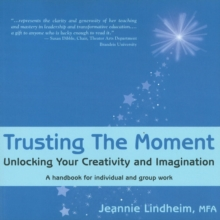 Trusting the Moment : Unlocking Your Creativity & Imagination, Paperback Book