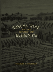 Sonoma Wine & the Story of Buena Vista, Hardback Book