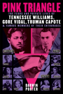 Pink Triangle : The Feuds and Private Lives of Tennessee Williams, Gore Vidal, Truman Capote, and Famous Members of Their Entourages, Paperback / softback Book