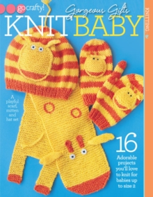 Gorgeous Gifts : Adorable Projects You'll Love to Knit for Babies Up to Size 2, Paperback / softback Book