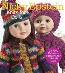 Nicky Epstein Knits for Dolls : 25 Fun, Fabulous Outfits for 18-Inch Dolls, Paperback Book