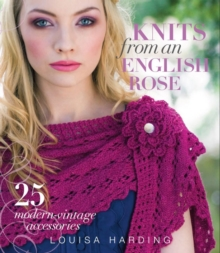 Knits from an English rose : 25 Modern-vintage accessories, Hardback Book
