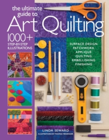 The Ultimate Guide to Art Quilting : Surface Design * Patchwork* Applique * Quilting * Embellishing * Finishing, Paperback Book