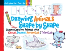 Drawing Animals Shape by Shape : Create Cartoon Animals with Circles, Squares, Rectangles & Triangles, Paperback / softback Book