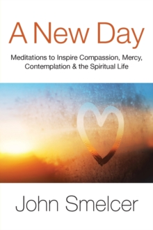 A New Day : Meditations to Inspire Compassion, Contemplation, Well-Being & the Spiritual Life, Paperback / softback Book