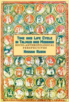 Time and Life Cycle in Talmud and Midrash : Socio-anthropological Perspective, Paperback / softback Book