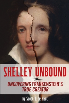 Shelley Unbound : Uncovering Frankenstein's True Creator, Paperback / softback Book