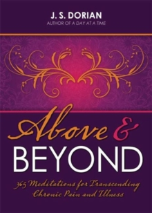 Above and Beyond : 365 Meditations for Transcending Chronic Pain and Illness, Paperback Book