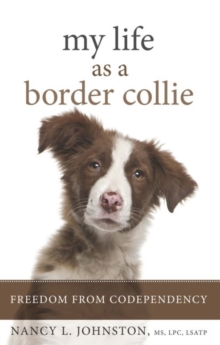 My Life as a Border Collie : Freedom from Codependency, Paperback / softback Book