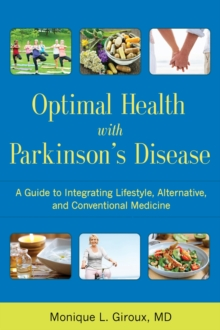 Optimal Health with Parkinson's Disease : A Guide to Integrating Lifestyle, Alternative, and Conventional Medicine, Paperback / softback Book