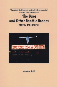 The Burg and Other Seattle Scenes : Mostly True Stories, Paperback / softback Book