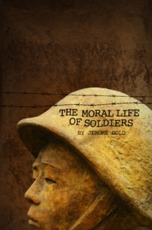 The Moral Life of Soldiers : A novel and five stories, Paperback / softback Book