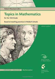 Topics in Mathematics for the Twelfth Grade : Based on Teaching Practices in Waldorf Schools, Paperback Book