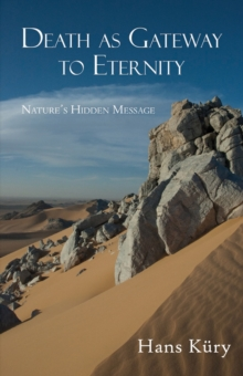 Death as Gateway to Eternity : Nature's Hidden Message, Paperback / softback Book