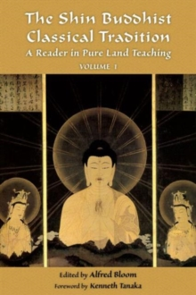 The Shin Buddhist Classical Tradition : A Reader in Pure Land Teaching, Paperback / softback Book