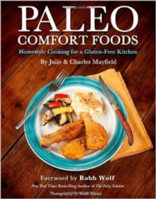 Paleo Comfort Foods : Homestyle Cooking for a Gluten-Free Kitchen, Paperback / softback Book