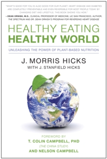 Healthy Eating, Healthy World : Unleashing the Power of Plant-Based Nutrition, Paperback Book