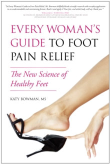 Every Woman's Guide to Foot Pain Relief : The New Science of Healthy Feet, Paperback / softback Book