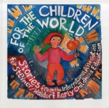 For the Children of the World : Stories and Recipes from the International Association for Steiner/Waldorf Early Childhood Education, Paperback Book