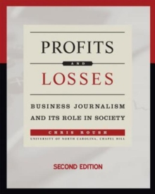 Profits and Losses : Business Journalism and Its Role in Society, Paperback / softback Book