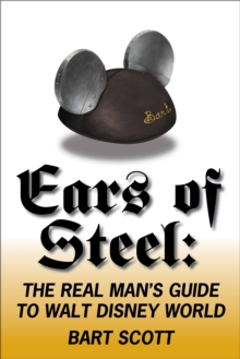 Ears of Steel : The Real Man's Guide to Walt Disney World, Paperback Book