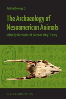 The Archaeology of Mesoamerican Animals, Paperback / softback Book