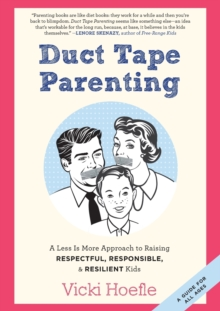 Duct Tape Parenting : A Less is More Approach to Raising Respectful, Responsible and Resilient Kids, Paperback / softback Book