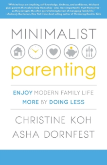 Minimalist Parenting : Enjoy Modern Family Life More by Doing Less, Paperback / softback Book