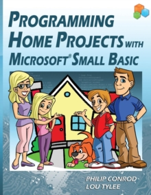Programming Home Projects with Microsoft Small Basic, Paperback / softback Book