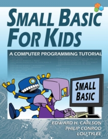 Small Basic for Kids : A Computer Programming Tutorial, Paperback / softback Book