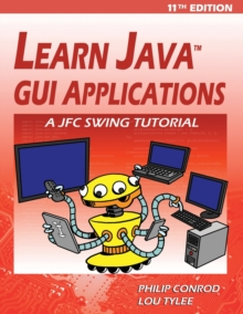 Learn Java GUI Applications - 11th Edition : A JFC Swing Tutorial, Paperback / softback Book