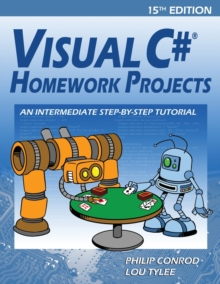 Visual C# Homework Projects : An Intermediate Step-By-Step Tutorial, Paperback / softback Book