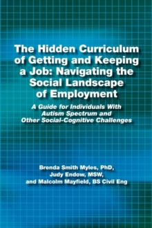 The Hidden Curriculum of Getting and Keeping a Job: Navigating the Social Landscape of Employment : A Guide for Individuals with Autism Spectrum and Other Social-Cognitive Challenges, Paperback / softback Book