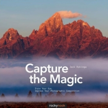 Capture the Magic : Train Your Eye, Improve Your Photographic Composition, Paperback / softback Book