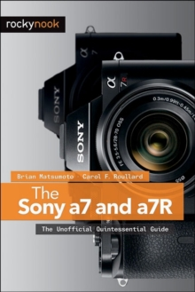 Sony a7 and a7R : The Unofficial Quintessential Guide, Paperback Book