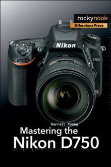 Mastering the Nikon D750, Paperback Book