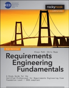 Requirements Engineering Fundamentals : A Study Guide for the Certified Professional for Requirements Engineering Exam - Foundation Level - IREB Compliant, Paperback Book