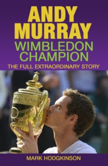 Andy Murray: Wimbledon Champion : The Full Extraordinary Story, Paperback Book