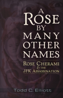 A Rose by Many Other Names : Rose Cherami & the JFK Assassination, Paperback / softback Book