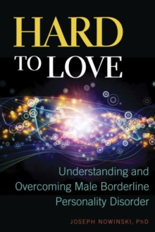 Hard to Love : Understanding and Overcoming Male Borderline Personality Disorder, Paperback / softback Book