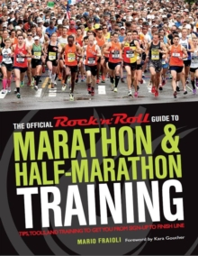 Official Rock 'n' Roll Guide to Marathon & Half-Marathon Training : Tips, Tools, and Training to Get You from Sign-Up to Finish Line, Paperback / softback Book