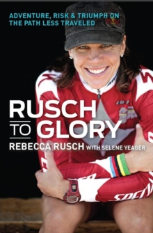 Rusch to Glory : Adventure, Risk & Triumph on the Path Less Traveled, Paperback / softback Book