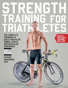 Strength Training for Triathletes : The Complete Program to Build Triathlon Power, Speed, and Muscular Endurance, Paperback / softback Book