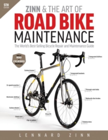 Zinn & the Art of Road Bike Maintenance : The World's Best-Selling Bicycle Repair and Maintenance Guide, Paperback / softback Book