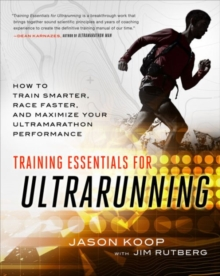 Training Essentials for Ultrarunning : How to Train Smarter, Race Faster, and Maximize Your Ultramarathon Performance, Paperback / softback Book